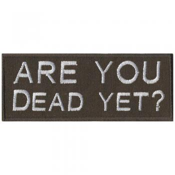 Aufnäher - Are you Dead yet  - 01862 - Gr. ca. 9,5 x 3,5 cm - Patches Stick Applikation