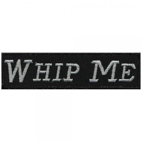 Aufnäher - WHIP ME - 01972 - Gr. ca. 10 x 2 cm - Patches Stick Applikation